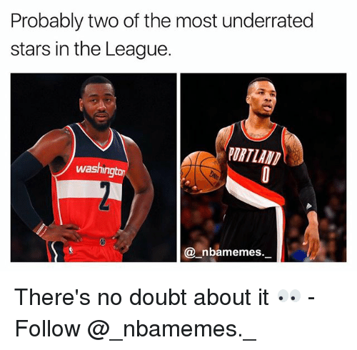 Memes, Stars, and The League: Probably two of the most underrated  stars in the League.  PORTLAND  washington  @_nbamemes. There's no doubt about it 👀 - Follow @_nbamemes._