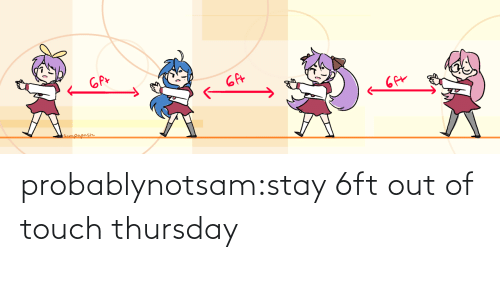 Tumblr Com: probablynotsam:stay 6ft out of touch thursday