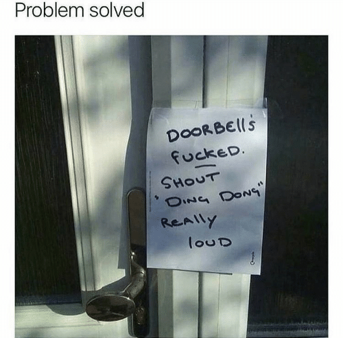 Shout, Dong, and Really: Problem solved  DoORBElls  fuckeD.  SHOUT  OING DONG  ReAlly  louD