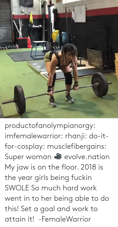super: productofanolympianorgy: imfemalewarrior:  rhanji:  do-it-for-cosplay:  musclefibergains:   Super woman 🎥 evolve.nation  My jaw is on the floor.    2018 is the year girls being fuckin SWOLE   So much hard work went in to her being able to do this! Set a goal and work to attain it!  -FemaleWarrior