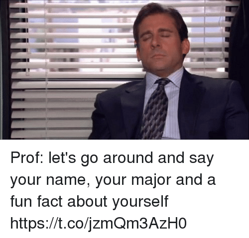 Fun, Major, and Name: Prof: let's go around and say your name, your major and a fun fact about yourself https://t.co/jzmQm3AzH0