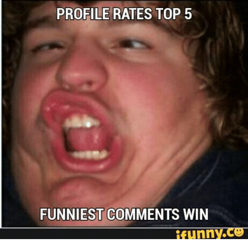 Funniest Top 5 And Winning Funny Profile Rates Top 5 Funniest Comments