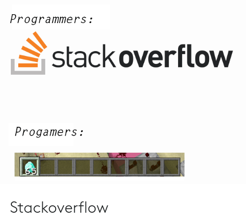 Stackoverflow, Stack, and Stack Overflow: Programmers  stack overflow  Progamers:  55 Stackoverflow
