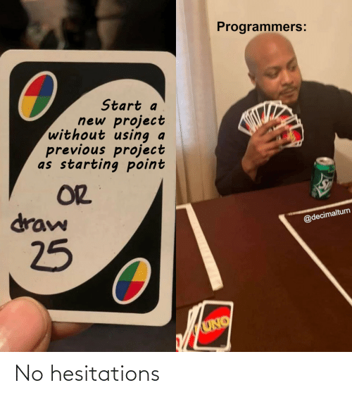 Without: Programmers:  Start a  new project  without using  previous project  as starting point  OR  draw  @decimalturn  25  UNO No hesitations