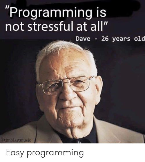"""Stressful: """"Programming is  not stressful at all""""  Dave  26 years old  @timblastmusic Easy programming"""