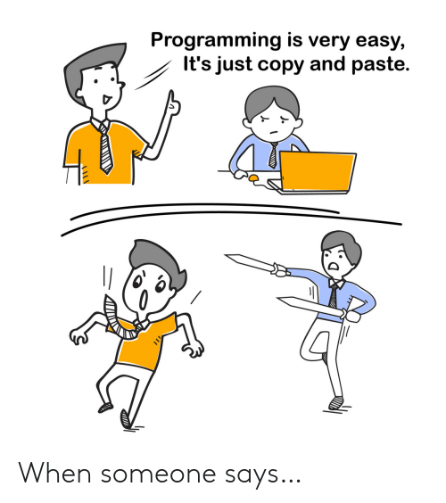 Programming, Easy, and Copy and Paste: Programming is very easy,  It's just copy and paste. When someone says…