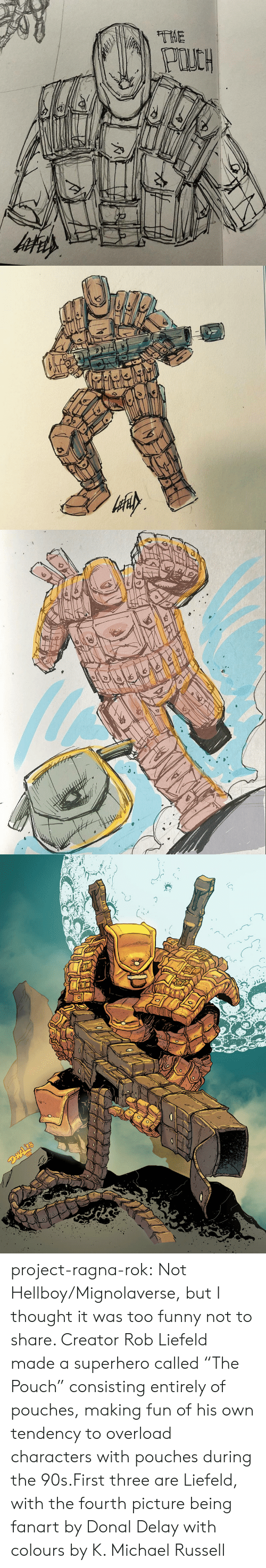 """tendency: project-ragna-rok:  Not Hellboy/Mignolaverse, but I thought it was too funny not to share. Creator Rob Liefeld made a superhero called """"The Pouch"""" consisting entirely of pouches, making fun of his own tendency to overload characters with pouches during the 90s.First three are Liefeld, with the fourth picture being fanart by Donal Delay with colours by K. Michael Russell"""