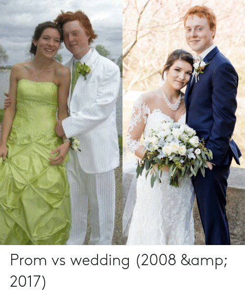 Wedding, Amp, and  Prom: Prom vs wedding (2008 & 2017)