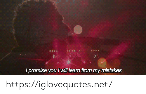Lean: / promise you I will lean from my mistakes https://iglovequotes.net/
