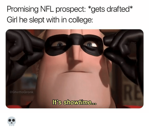 Promising: Promising NFL prospect: *gets drafted*  Girl he slept with in college:  @GhettoGronk  t's ShowtiMme...  0 💀
