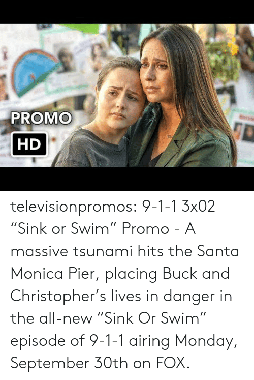 "christopher: PROMO  HD televisionpromos:  9-1-1 3x02 ""Sink or Swim"" Promo - A massive tsunami hits the Santa Monica Pier, placing Buck and Christopher's lives in danger in the all-new ""Sink Or Swim"" episode of 9-1-1 airing Monday, September 30th on FOX."