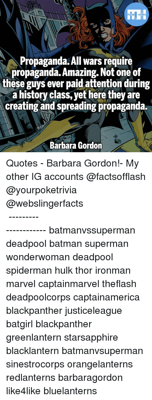 Batmane: Propaganda. All wars require  propaganda. Amazing. Not one of  these guys ever paid attention during  a history class, yet here they are  creating and spreading propaganda.  Barbara Gordon ▲Quotes▲ - Barbara Gordon!- My other IG accounts @factsofflash @yourpoketrivia @webslingerfacts ⠀⠀⠀⠀⠀⠀⠀⠀⠀⠀⠀⠀⠀⠀⠀⠀⠀⠀⠀⠀⠀⠀⠀⠀⠀⠀⠀⠀⠀⠀⠀⠀⠀⠀⠀⠀ ⠀⠀--------------------- batmanvssuperman deadpool batman superman wonderwoman deadpool spiderman hulk thor ironman marvel captainmarvel theflash deadpoolcorps captainamerica blackpanther justiceleague batgirl blackpanther greenlantern starsapphire blacklantern batmanvsuperman sinestrocorps orangelanterns redlanterns barbaragordon like4like bluelanterns