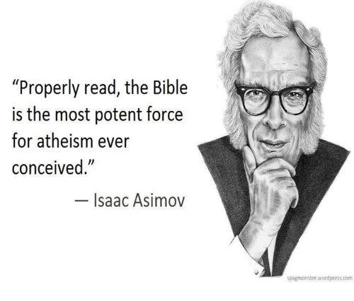 """Conceivment: """"Properly read, the Bible  is the most potent force  for atheism ever  conceived.""""  Isaac Asimov  spagmonster wordpress.com"""