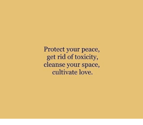 cultivate: Protect your peace,  get rid of toxicity  cleanse your space,  cultivate love.