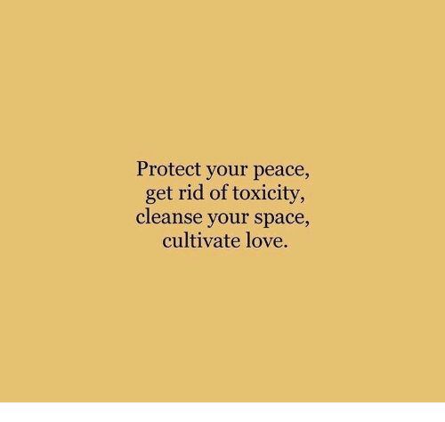 cultivate: Protect your peace,  get rid of toxicity,  cleanse your space  cultivate love.