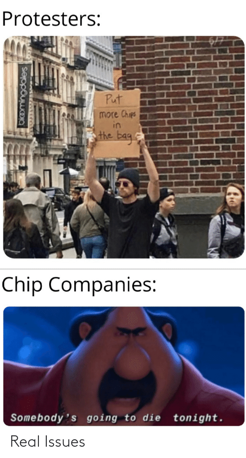 issues: Protesters:  Put  more Chips  in  the bag.  Chip Companies:  Somebody's going to die tonight.  okomingdales Real Issues