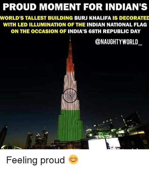 naughtiness: PROUD MOMENT FOR INDIAN'S  WORLD'S TALLEST BUILDING BURJ KHALIFA IS DECORATED  WITH LED ILLUMINATION OF THE INDIAN NATIONAL FLAG  ON THE OCCASION OF INDIA'S 68TH REPUBLIC DAY  @NAUGHTY WORLD Feeling proud 😊