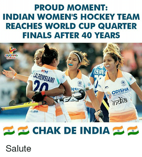 Finals, Hockey, and World Cup: PROUD MOMENT:  INDIAN WOMEN'S HOCKEY TEAM  REACHES WORLD CUP QUARTER  FINALS AFTER 40 YEARS  AUGHING  FIH  ODISHA  INDIA'S MST KEPT SEC  O SHA  CHAK DE INDIA Salute