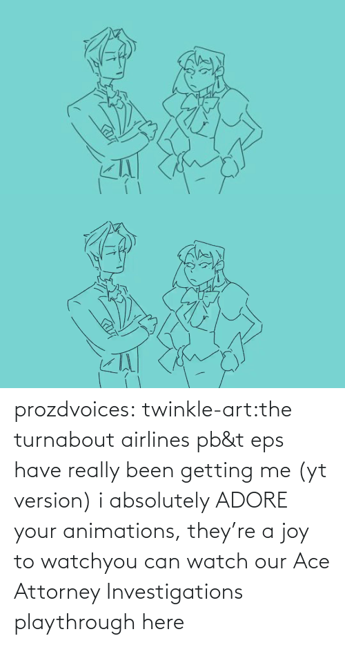 eps: prozdvoices:  twinkle-art:the turnabout airlines pb&t eps have really been getting me (yt version) i absolutely ADORE your animations, they're a joy to watchyou can watch our Ace Attorney Investigations playthrough here