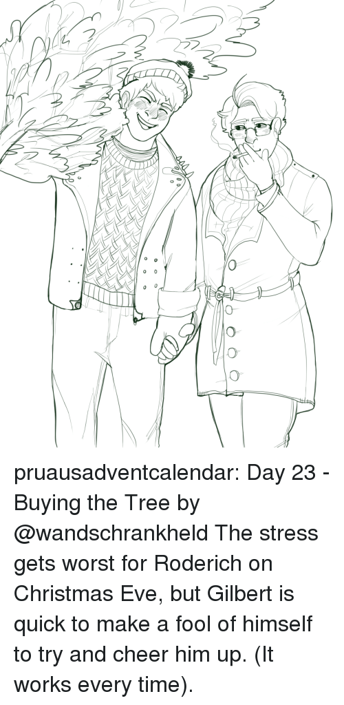 christmas eve: pruausadventcalendar:  Day 23 - Buying the Tree by @wandschrankheld The stress gets worst for Roderich on Christmas Eve, but Gilbert is quick to make a fool of himself to try and cheer him up. (It works every time).
