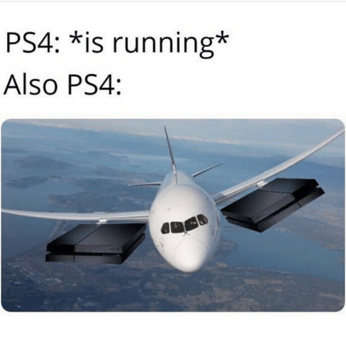 ps4: PS4: *is running*  Also PS4: