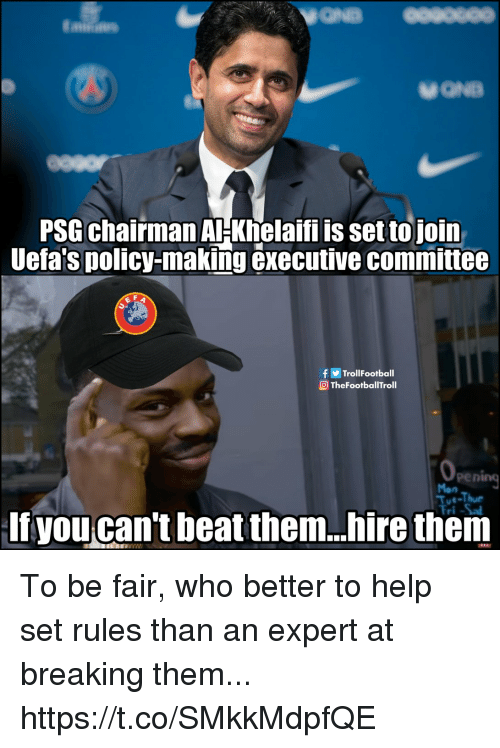 Committee: PSG chairman AHKhelaifi is set tojoin  Uefa's policy-making executive committee  fTrollFootball  TheFootballTroll  pening  Tue-Thue  If you can't beat them..hire them To be fair, who better to help set rules than an expert at breaking them... https://t.co/SMkkMdpfQE
