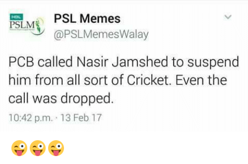 suspenders: PSL Memes  PSILME  @PSLMemesWalay  PCB called Nasir Jamshed to suspend  him from all sort of Cricket. Even the  call was dropped  10:42 p.m. 13 Feb 17 😜😜😜