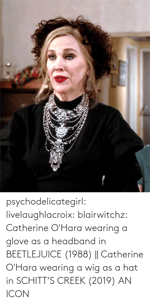 Wearing: psychodelicategirl: livelaughlacroix:  blairwitchz: Catherine O'Hara wearing a glove as a headband in BEETLEJUICE (1988) || Catherine O'Hara wearing a wig as a hat in SCHITT'S CREEK (2019)  AN ICON