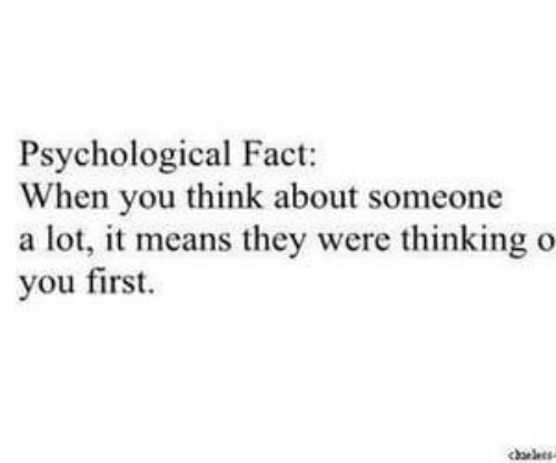 psychological: Psychological Fact:  When you think about someone  a lot, it means they were thinking o  you first  chlets-