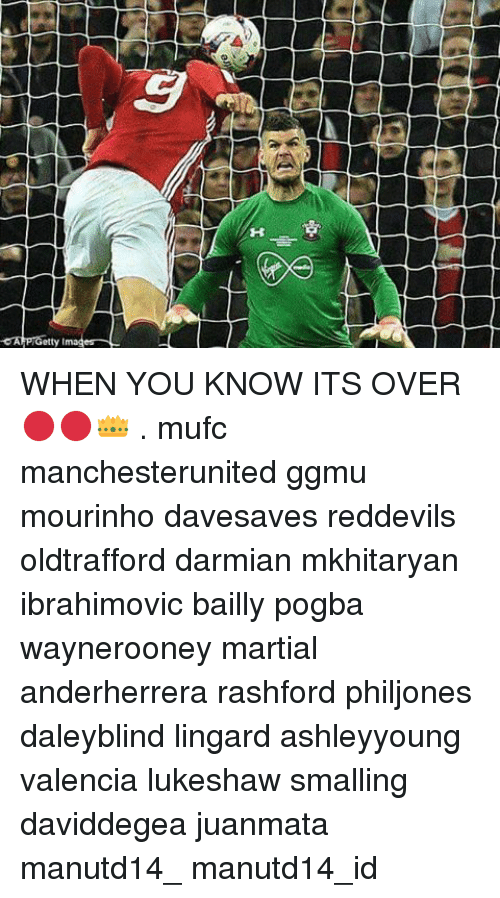 Memes, Martial, and 🤖: PTGetty Imag WHEN YOU KNOW ITS OVER 🔴🔴👑 . mufc manchesterunited ggmu mourinho davesaves reddevils oldtrafford darmian mkhitaryan ibrahimovic bailly pogba waynerooney martial anderherrera rashford philjones daleyblind lingard ashleyyoung valencia lukeshaw smalling daviddegea juanmata manutd14_ manutd14_id