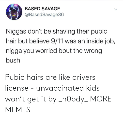 like: Pubic hairs are like drivers license - unvaccinated kids won't get it by _n0bdy_ MORE MEMES