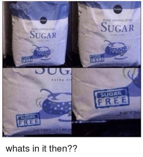 Free, Sugar, and Pure: Pubis  PURE GRANULATED  SUGAR  SUGAR  SUGAR  FREE  SUGAR  FREE  whats in it then??