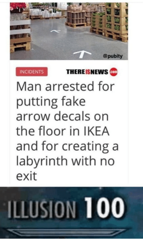 Labyrinth: @pubity  INCIDENTS  THERE ISNEWS  Man arrested for  putting fake  arrow decals on  the floor in IKEA  and for creating a  labyrinth with no  exit  ILLUSION 100