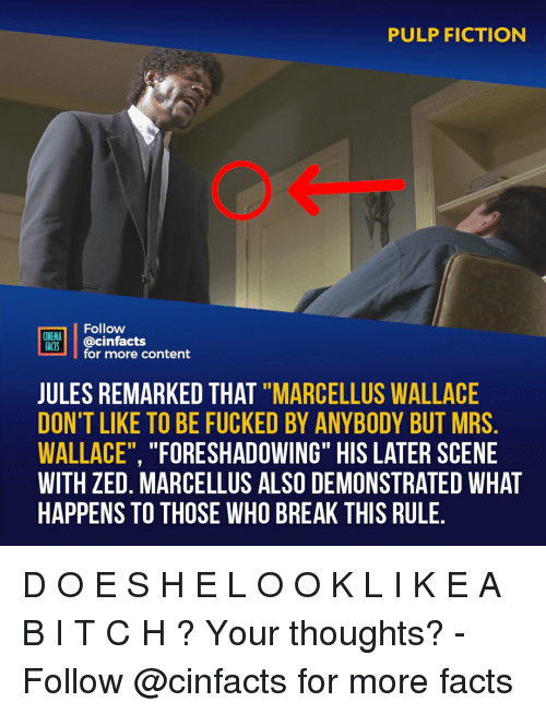 """zed: PULP FICTION  Follow  CINEMA  FAİTS.   @cinfacts  for more content  JULES REMARKED THAT """"MARCELLUS WALLACE  DON'T LIKE TO BE FUCKED BY ANYBODY BUT MRS  WALLACE"""", """"FORESHADOWING"""" HIS LATER SCENE  WITH ZED. MARCELLUS ALSO DEMONSTRATED WHAT  HAPPENS TO THOSE WHO BREAK THIS RULE D O E S H E L O O K L I K E A B I T C H ? Your thoughts?⠀ -⠀⠀ Follow @cinfacts for more facts"""