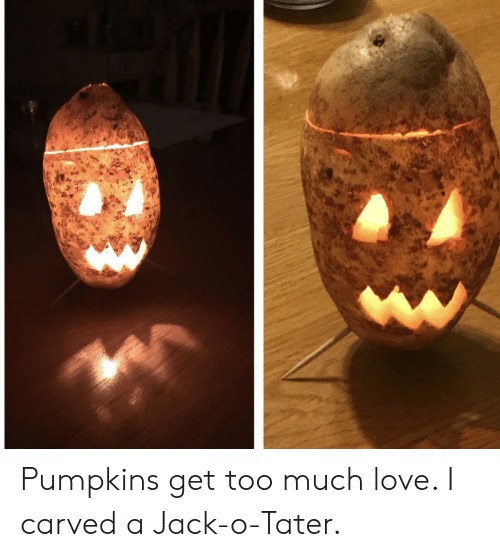 Love, Too Much, and Jack: Pumpkins get too much love. I carved a Jack-o-Tater.