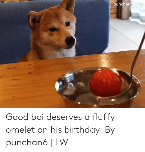 fluffy: punchan6 TW Good boi deserves a fluffy omelet on his birthday.  By punchan6 | TW