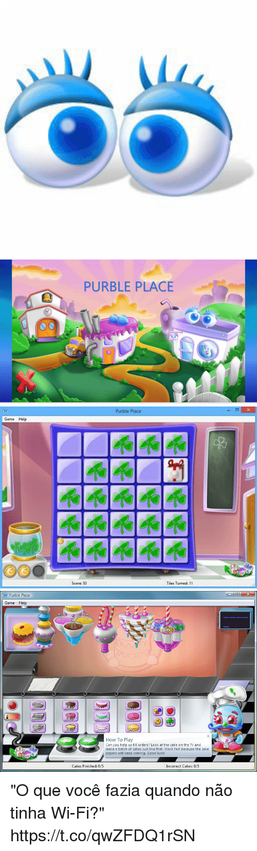 "Work, Cake, and Game: PURBLE PLACE   Purble Place  Turnad: 11   Purble Place  Game Help  How To Play  Can you help us fill orders? Look at the cake on the TV and  make a batch of cakes just like that. Work fast because the cake  papers will keep coming, Good luck!  0  Cakes Finished: 0/5  Incorrect Cakes: 0/3 ""O que você fazia quando não tinha Wi-Fi?"" https://t.co/qwZFDQ1rSN"