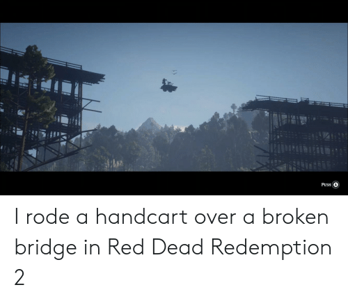 Red Dead Redemption, Red Dead, and Red: PUSH I rode a handcart over a broken bridge in Red Dead Redemption 2