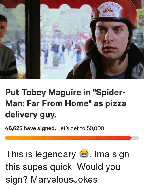 "Maguire: Put Tobey Maguire in ""Spider-  Man: Far From Home"" as pizza  delivery guy.  46,625 have signed. Let's get to 50,000! This is legendary 😂. Ima sign this supes quick. Would you sign? MarvelousJokes"