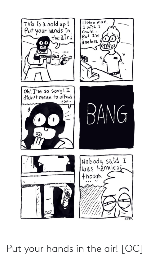 Your Hands: Put your hands in the air! [OC]
