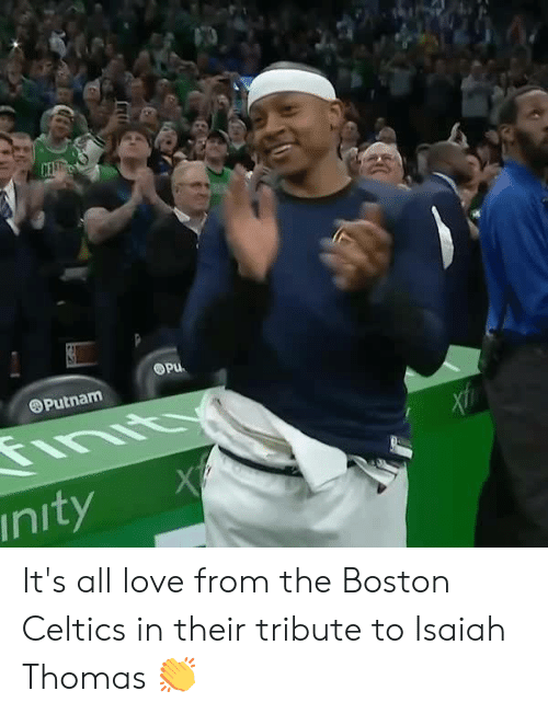 Isaiah Thomas: Putnam  nityX It's all love from the Boston Celtics in their tribute to Isaiah Thomas 👏