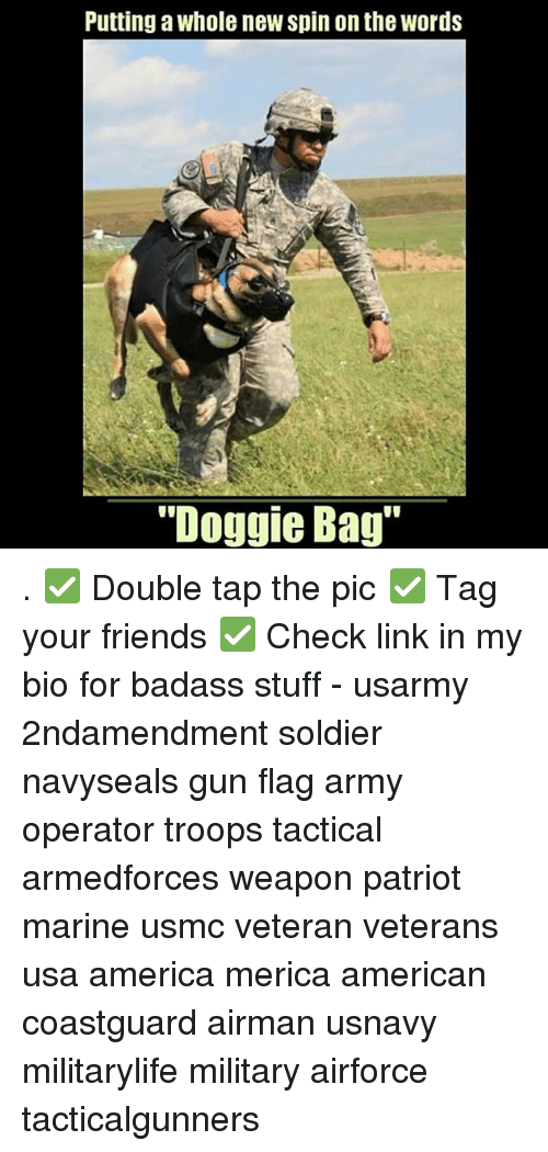 """Weaponized: Putting a whole new spin on the words  """"Doggie Bag . ✅ Double tap the pic ✅ Tag your friends ✅ Check link in my bio for badass stuff - usarmy 2ndamendment soldier navyseals gun flag army operator troops tactical armedforces weapon patriot marine usmc veteran veterans usa america merica american coastguard airman usnavy militarylife military airforce tacticalgunners"""