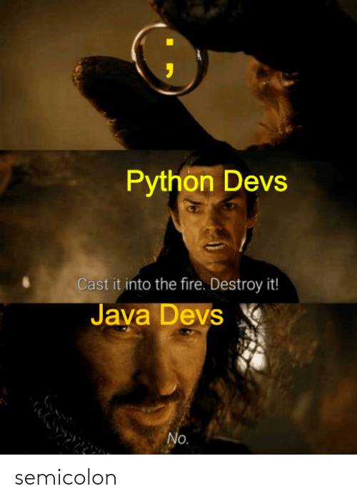 destroy: Python Devs  Cast it into the fire. Destroy it!  Java Devs  No. semicolon