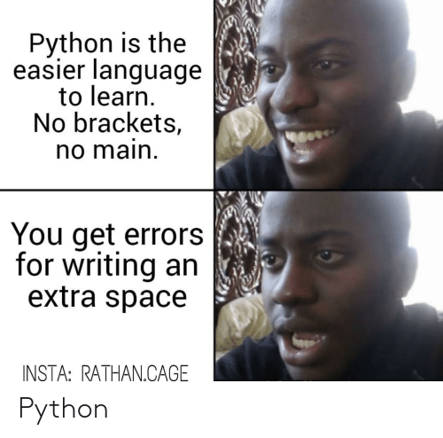 Space, Python, and Language: Python is the  easier language  to learn.  No brackets,  no main  You get errors  for writing an  extra space  INSTA: RATHAN.CAGE Python