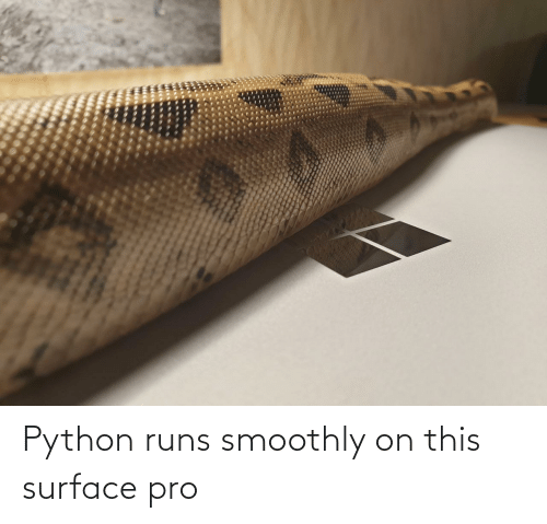 surface: Python runs smoothly on this surface pro