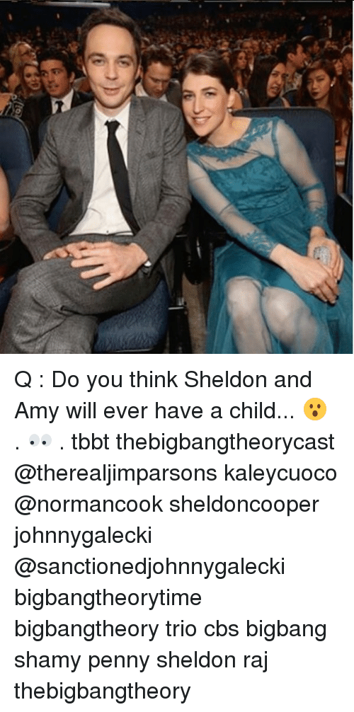 Memes, Cbs, and 🤖: Q : Do you think Sheldon and Amy will ever have a child... 😮 . 👀 . tbbt thebigbangtheorycast @therealjimparsons kaleycuoco @normancook sheldoncooper johnnygalecki @sanctionedjohnnygalecki bigbangtheorytime bigbangtheory trio cbs bigbang shamy penny sheldon raj thebigbangtheory