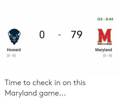 Howard: Q3 8:44  0 79  Maryland  Howard  (0-0)  (0-0) Time to check in on this Maryland game...
