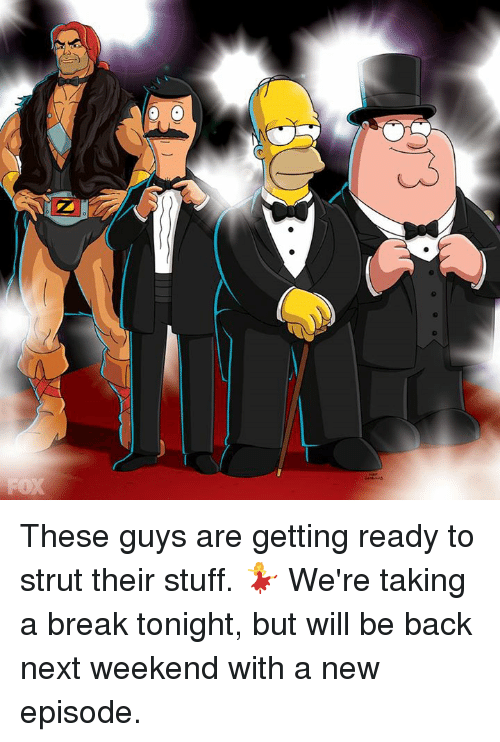 strut: QQQ These guys are getting ready to strut their stuff. 💃 We're taking a break tonight, but will be back next weekend with a new episode.