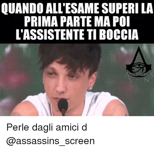 Memes, 🤖, and Poi: QUANDO ALL'ESAME SUPERI LA  PRIMA PARTE MA POI  L'ASSISTENTE TI BOCCIA Perle dagli amici d @assassins_screen