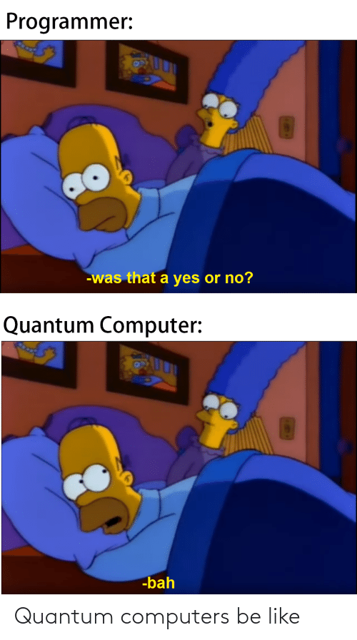 Computers: Quantum computers be like